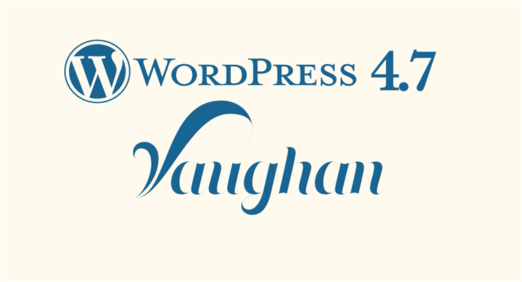 "9 Things You Should Know About WordPress 4.7 ""Vaughan"""