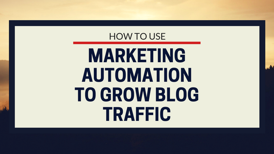 How to grow blog traffic using marketing automation