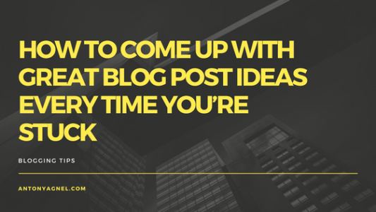 How To Come Up With Great Blog Post Ideas Every Time You're Stuck